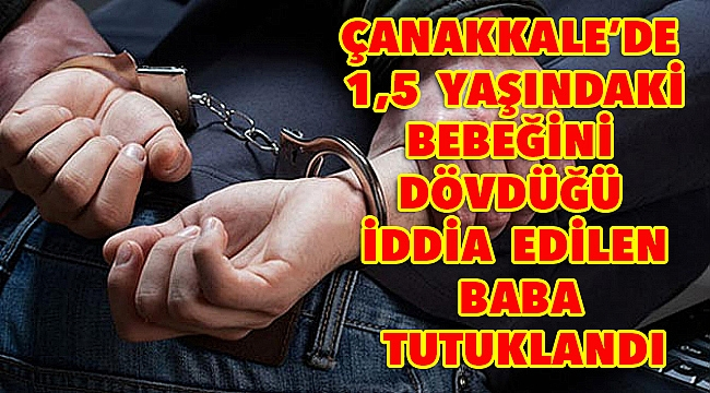 1,5 yaşındaki bebeğini döven baba tutuklandı!