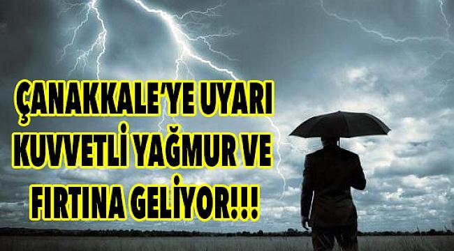 Çanakkale'ye kuvvetli yağış ve fırtına uyarısı!