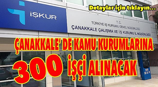 Çanakkale'de 300 işçi alınacak