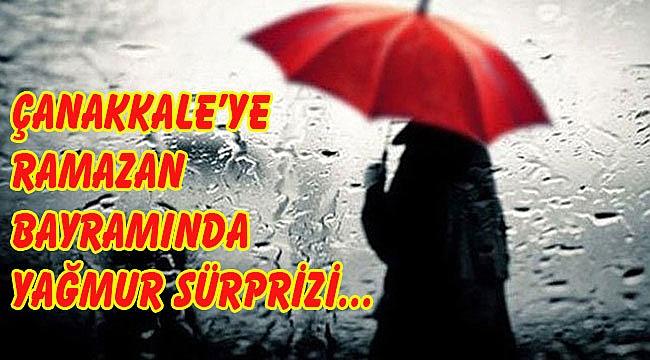 Bayram hava tahmin raporu açıklandı! Çanakkale'ye yağmur sürprizi