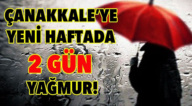 Çanakkale'ye yeni haftada 2 gün yağmur!