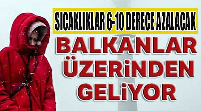 Balkanlar'dan soğuk ve yağışlı hava geliyor!
