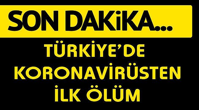 Türkiye'de Koronavirüsten ilk ölüm!