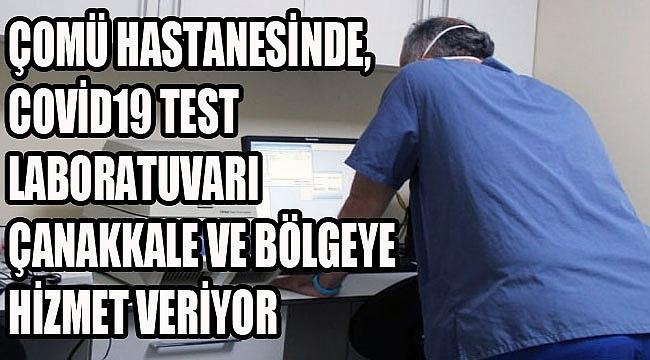 Covid19 testlerinde Çanakkale ve bölgeye hizmet veriyor