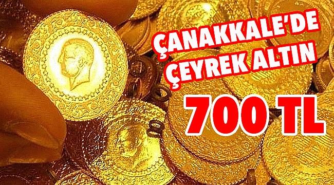 Çanakkale'de çeyrek altın 700 TL oldu!