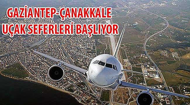 Gaziantep-Çanakkale uçak seferleri başlıyor