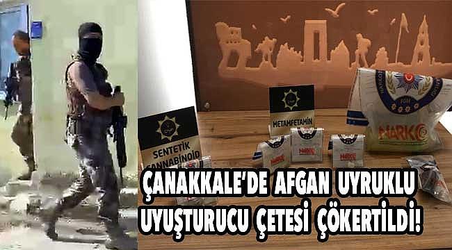 Çanakkale'de Afgan uyruklu uyuşturucu çetesi çökertildi!
