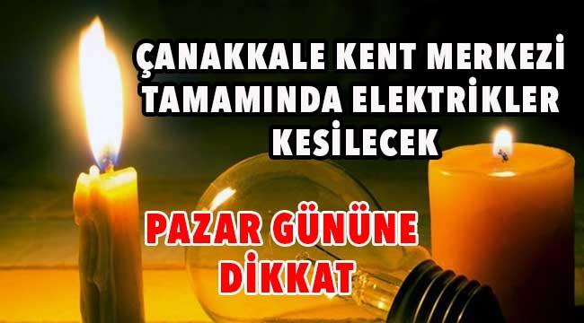 Çanakkale'de pazar günü elektrikler kesilecek!
