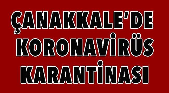 Çanakkale'de koronavirüs karantinası!