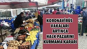 Halk pazarı iki hafta süreyle kurulmayacak!
