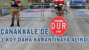 Çanakkale'de köy karantinaları artıyor!