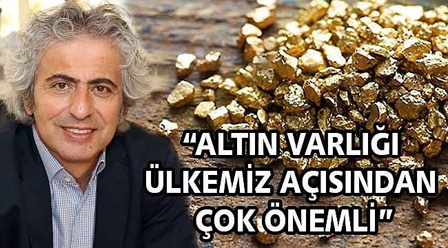 Maden Jeologları Derneği Başkanı Şentürk yeni altın rezervini değerlendirdi