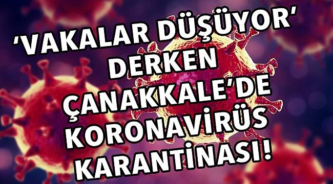 Vakalar düşüyor derken, Çanakkale'de koronavirüs karantinası!