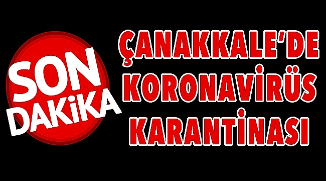 Çanakkale'de 1 köy karantinaya alındı!