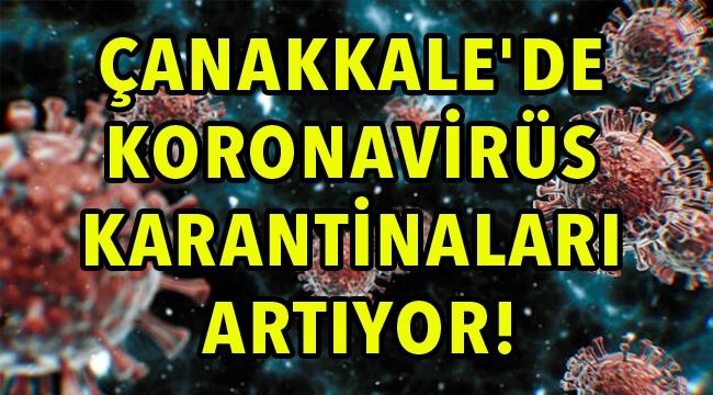 Çanakkale'de koronavirüs karantinaları artıyor!