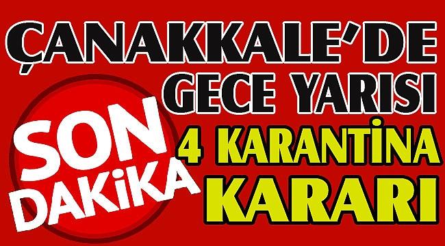 Çanakkale'de 4 karantina kararı!
