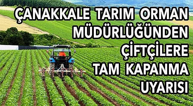 Çanakkale'deki çiftçilere tam kapanma uyarısı!