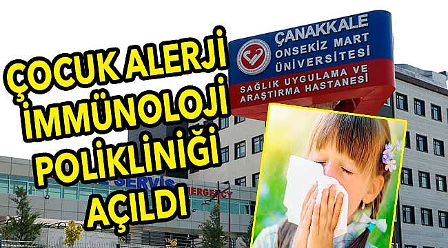 ÇOMÜ Hastanesinde Çocuk Alerji ve İmmünoloji Polikliniği Açıldı