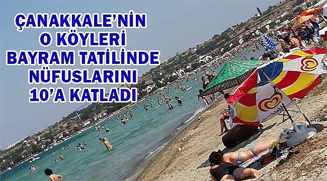 Bayram tatilinde nüfusları 10'a katlandı!
