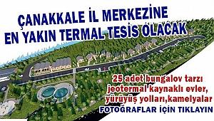 Çanakkale il merkezine en yakın termal tesis olacak!