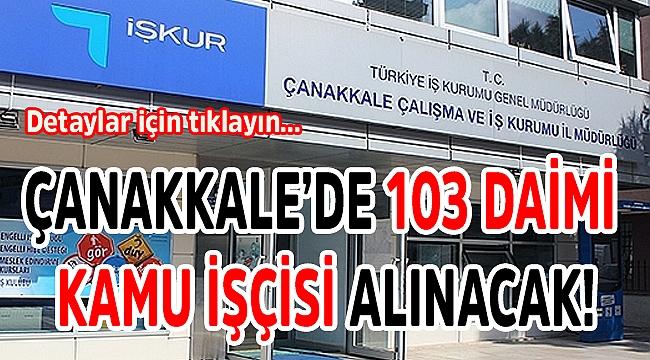 Çanakkale'de 103 daimi kamu işçisi alınacak!