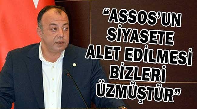 """""""Assos'un siyasete alet edilmesi bizleri üzmüştür"""""""