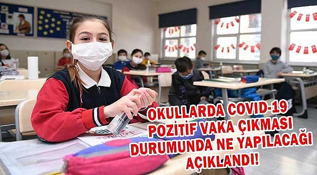 Okullarda Covıd-19 Pozitif Vaka Çıkması Durumunda Ne Yapılacağı Açıklandı!