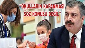 """""""Okulların kapanması söz konusu değil"""""""